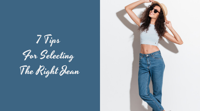 7 Tips For Selecting The Right Jean